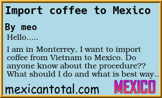 Forum Post: Import coffee to Mexico Mexican Total
